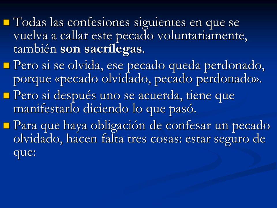 Todas las confesiones siguientes en que se vuelva a callar este pecado voluntariamente, también son sacrílegas.