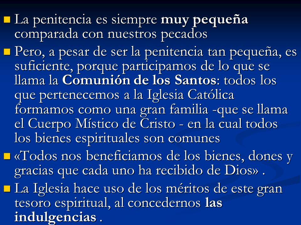 La penitencia es siempre muy pequeña comparada con nuestros pecados