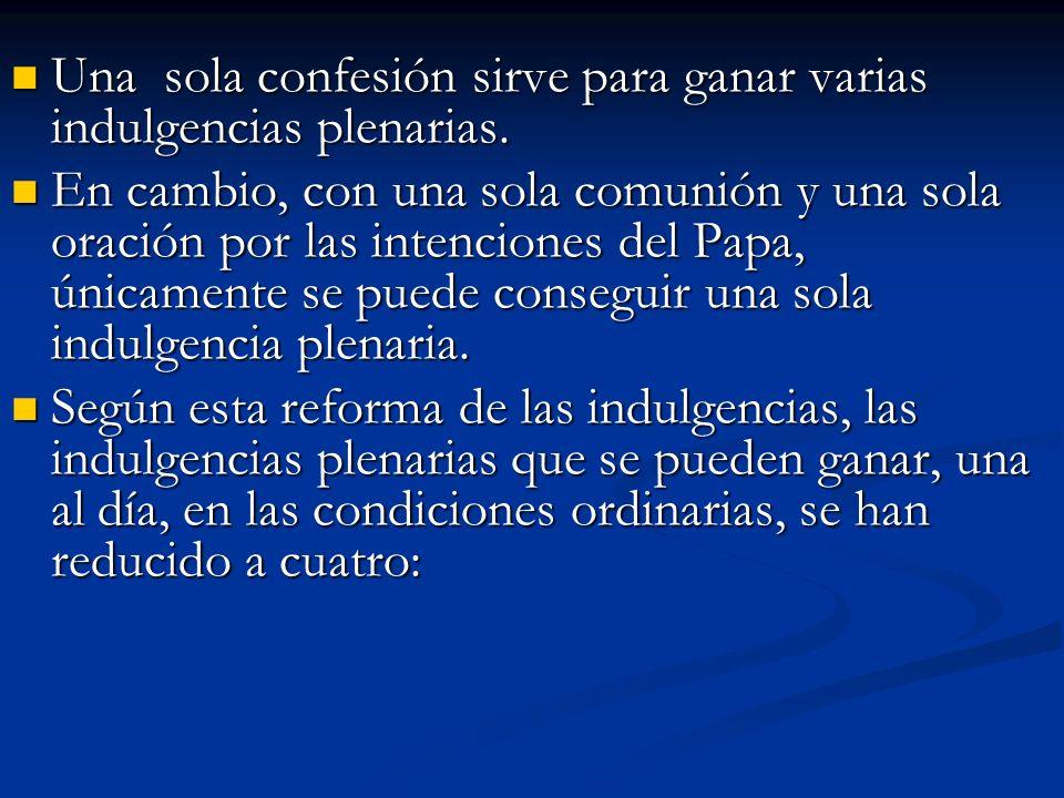 Una sola confesión sirve para ganar varias indulgencias plenarias.