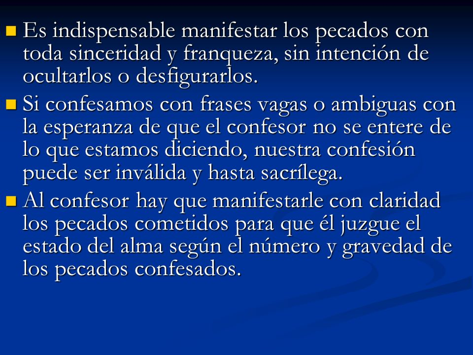 Es indispensable manifestar los pecados con toda sinceridad y franqueza, sin intención de ocultarlos o desfigurarlos.