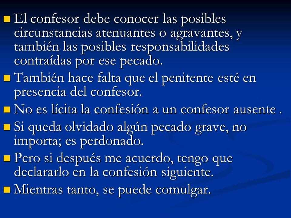 El confesor debe conocer las posibles circunstancias atenuantes o agravantes, y también las posibles responsabilidades contraídas por ese pecado.