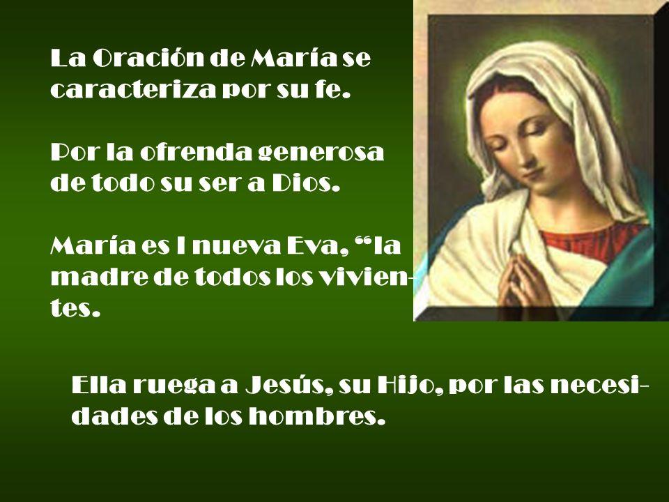 La Oración de María se caracteriza por su fe. Por la ofrenda generosa. de todo su ser a Dios. María es l nueva Eva, la.