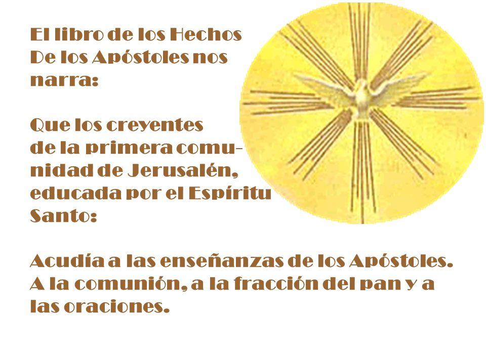 El libro de los HechosDe los Apóstoles nos. narra: Que los creyentes. de la primera comu- nidad de Jerusalén,