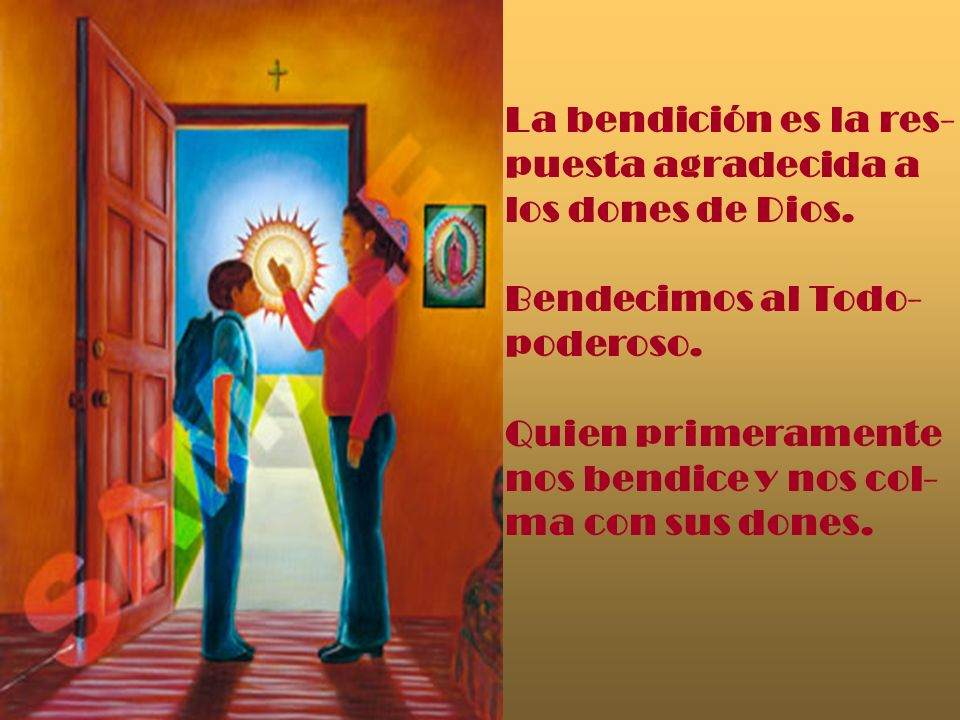 La bendición es la res-puesta agradecida a. los dones de Dios. Bendecimos al Todo- poderoso. Quien primeramente.