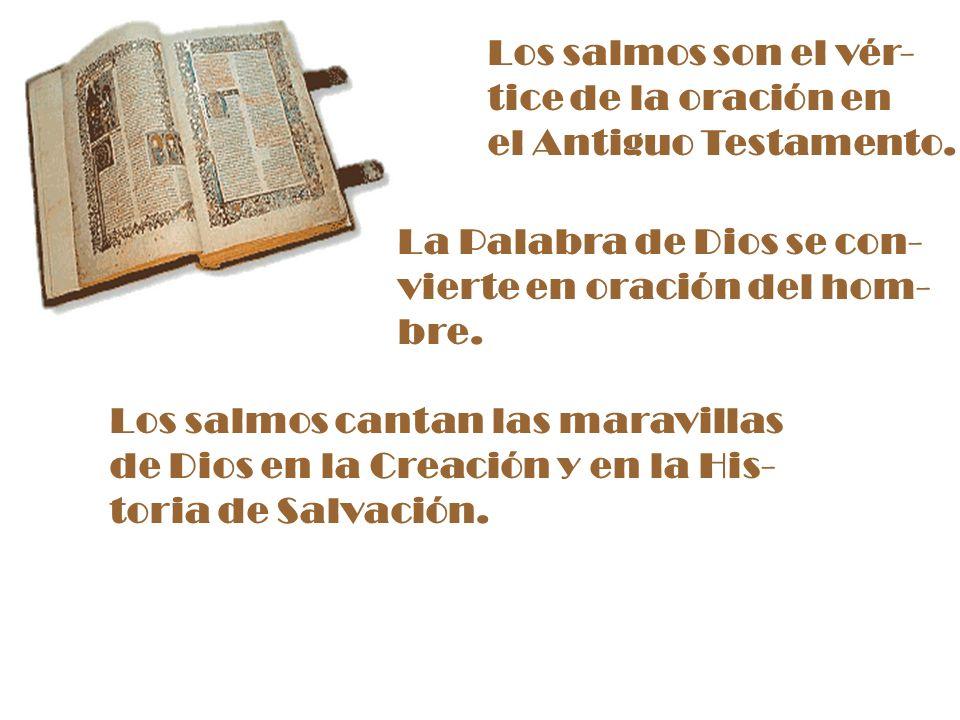 Los salmos son el vér- tice de la oración en. el Antiguo Testamento. La Palabra de Dios se con- vierte en oración del hom-