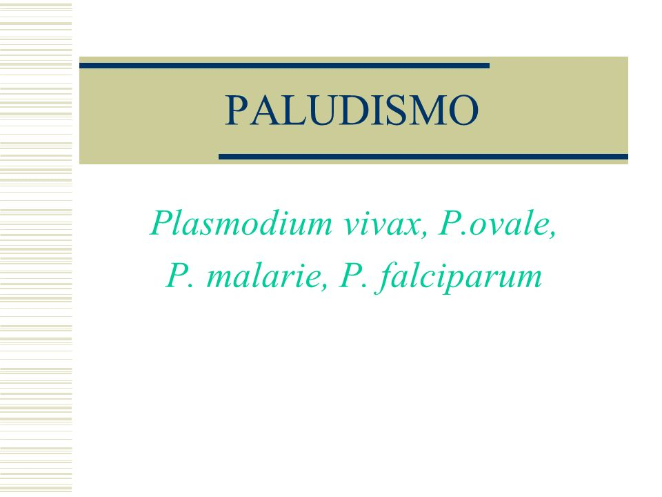 Plasmodium vivax, P.ovale, P. malarie, P. falciparum