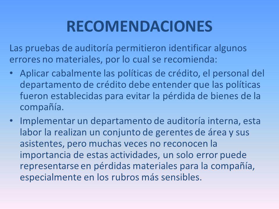 RECOMENDACIONES Las pruebas de auditoría permitieron identificar algunos errores no materiales, por lo cual se recomienda: