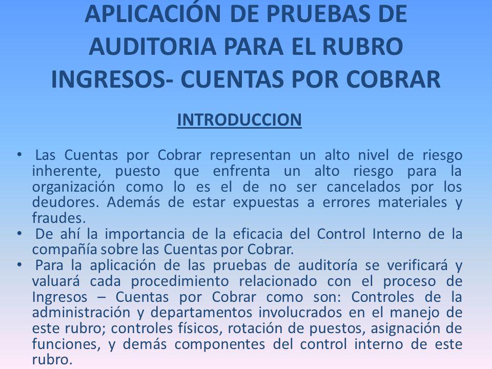 APLICACIÓN DE PRUEBAS DE AUDITORIA PARA EL RUBRO INGRESOS- CUENTAS POR COBRAR