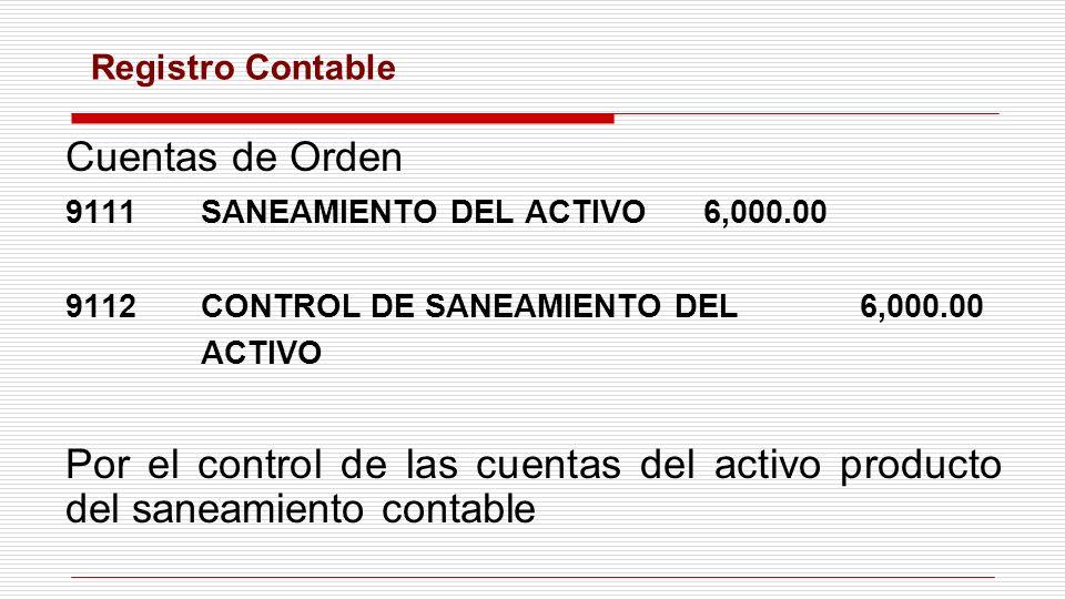 Registro Contable Cuentas de Orden. 9111 SANEAMIENTO DEL ACTIVO 6,000.00. 9112 CONTROL DE SANEAMIENTO DEL 6,000.00.