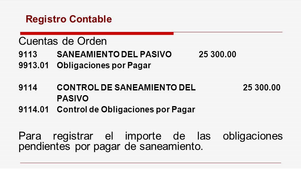 Registro Contable Cuentas de Orden. 9113 SANEAMIENTO DEL PASIVO 25 300.00. 9913.01 Obligaciones por Pagar.