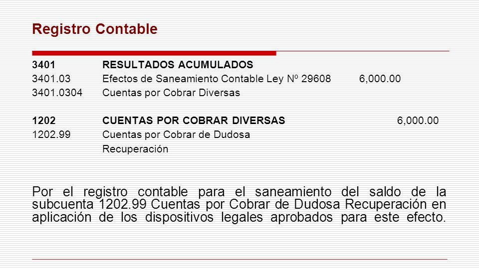 Registro Contable 3401 RESULTADOS ACUMULADOS. 3401.03 Efectos de Saneamiento Contable Ley Nº 29608 6,000.00.