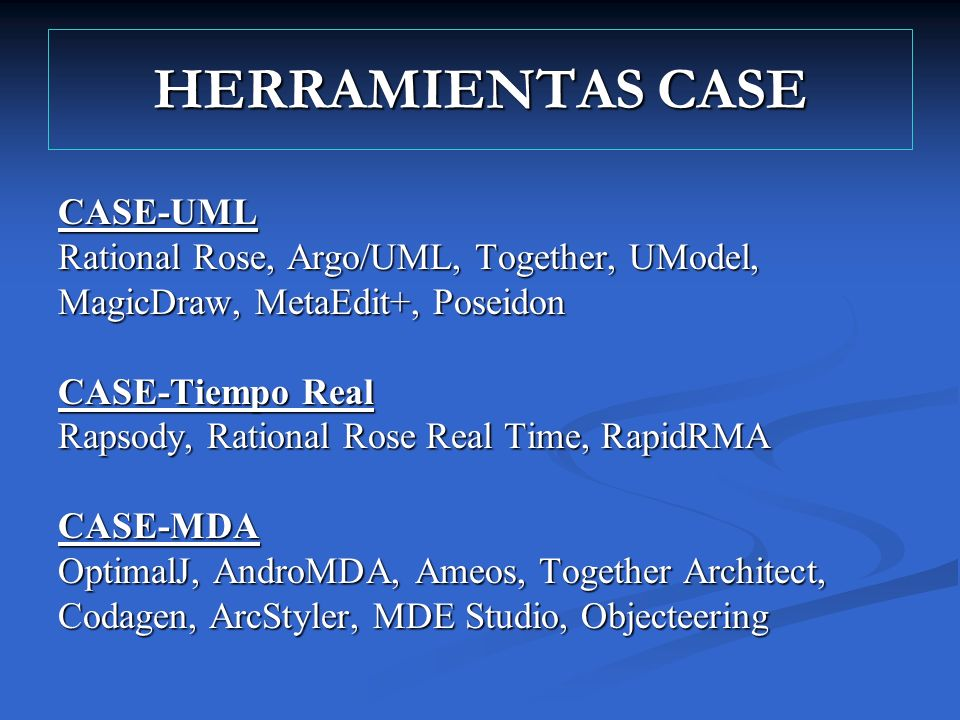 HERRAMIENTAS CASE CASE-UML Rational Rose, Argo/UML, Together, UModel,