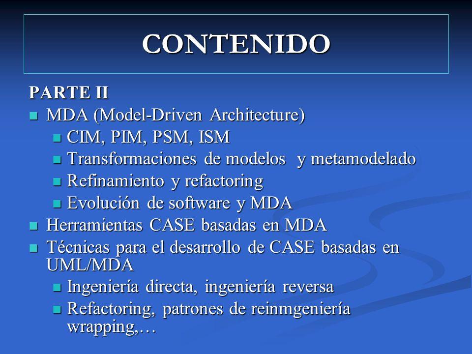 CONTENIDO PARTE II MDA (Model-Driven Architecture) CIM, PIM, PSM, ISM