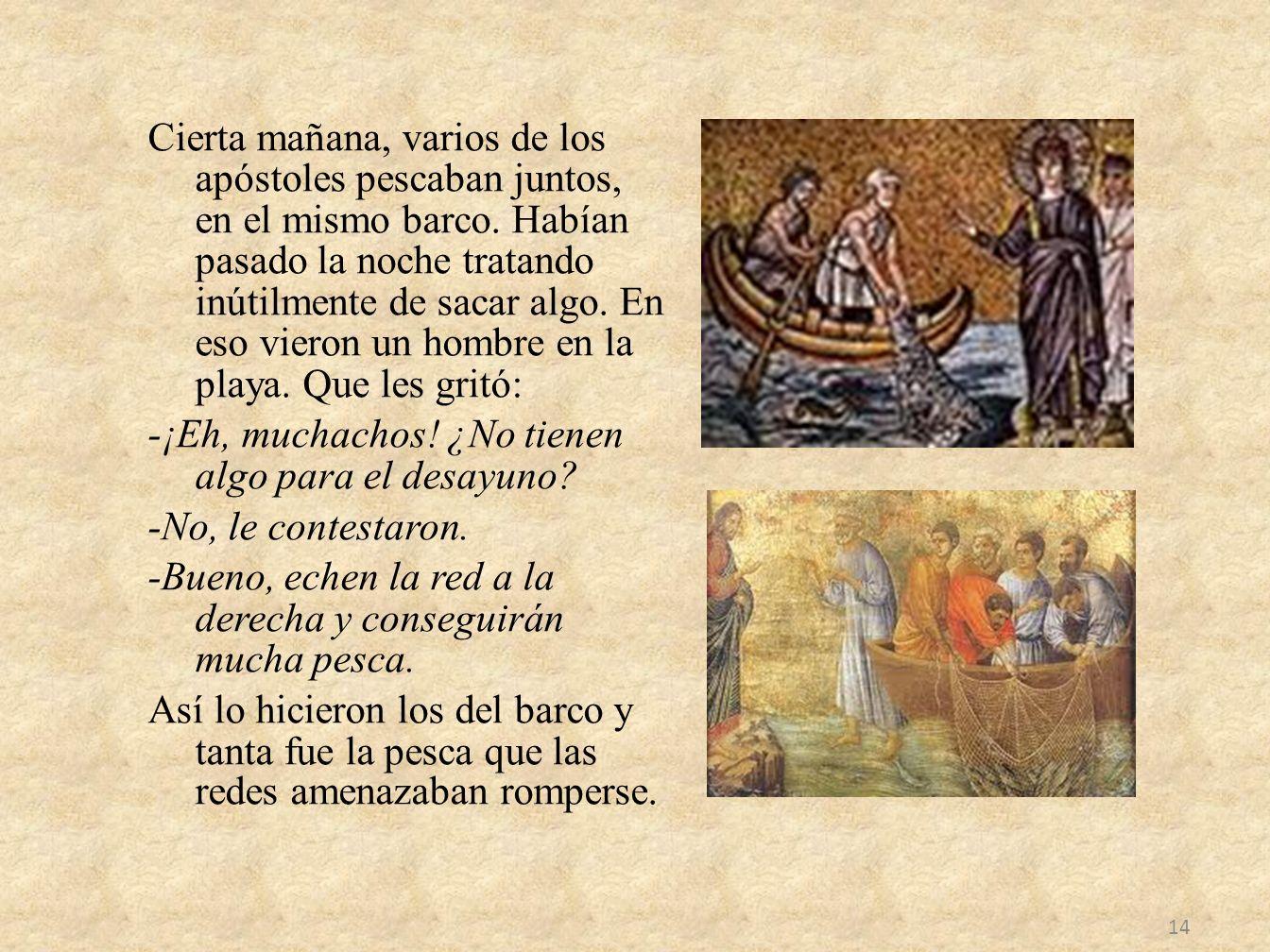 Cierta mañana, varios de los apóstoles pescaban juntos, en el mismo barco.