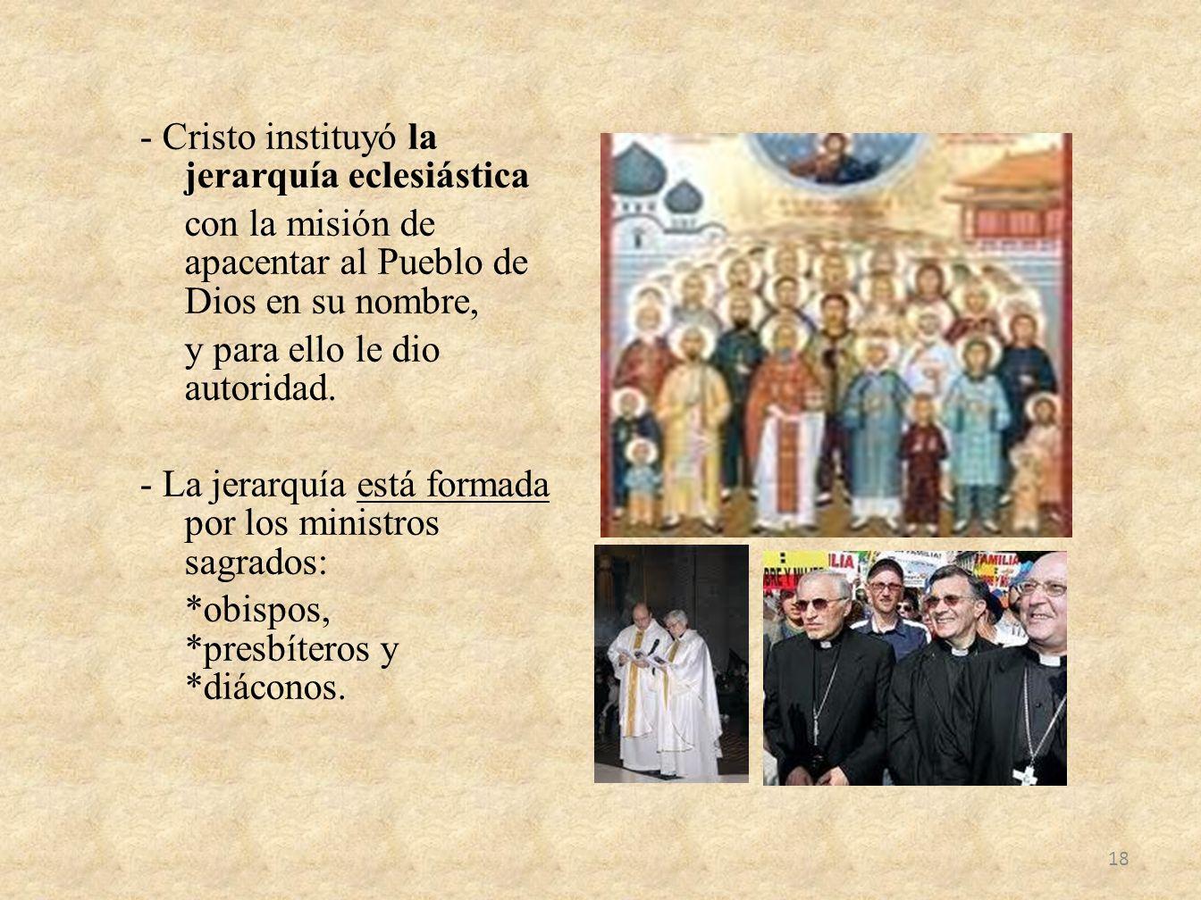 - Cristo instituyó la jerarquía eclesiástica con la misión de apacentar al Pueblo de Dios en su nombre, y para ello le dio autoridad.