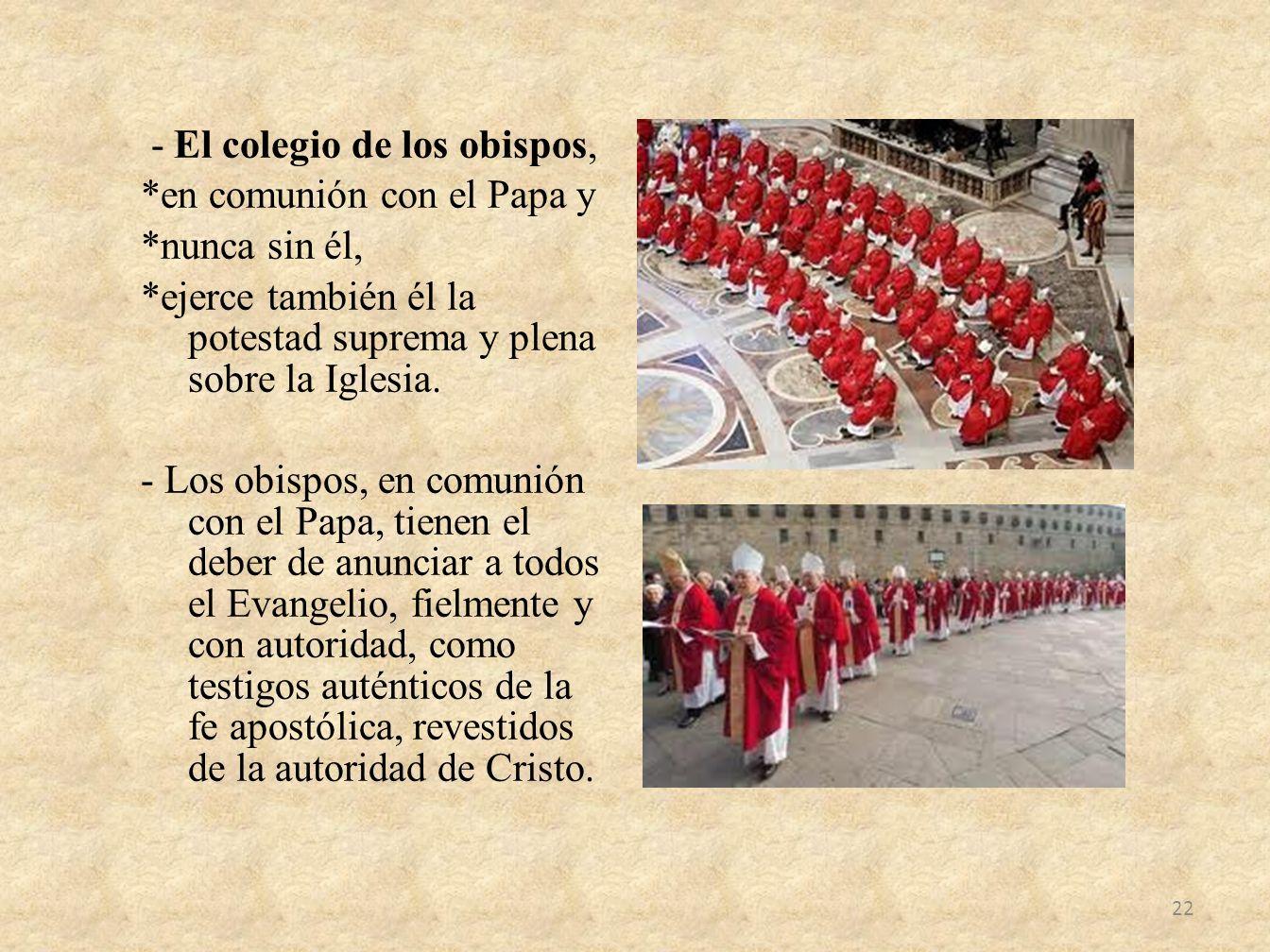 - El colegio de los obispos,. en comunión con el Papa y. nunca sin él,