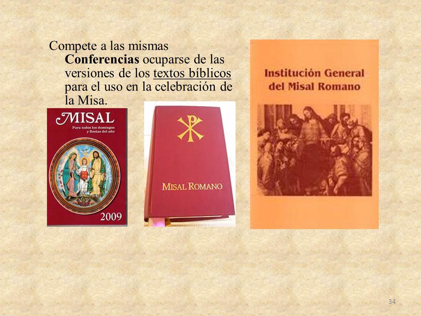 Compete a las mismas Conferencias ocuparse de las versiones de los textos bíblicos para el uso en la celebración de la Misa.