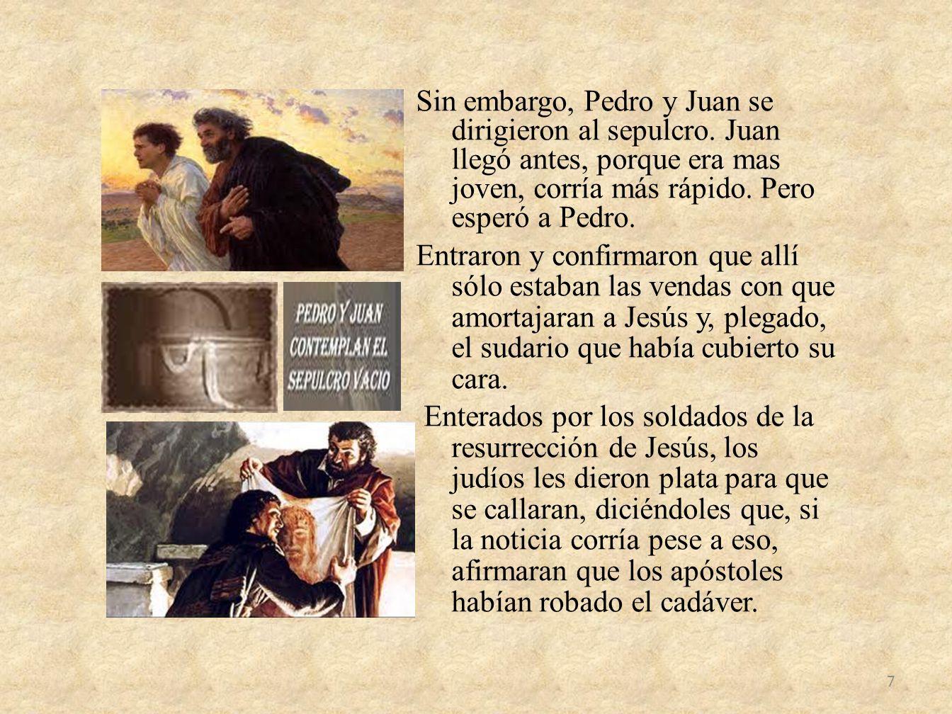 Sin embargo, Pedro y Juan se dirigieron al sepulcro