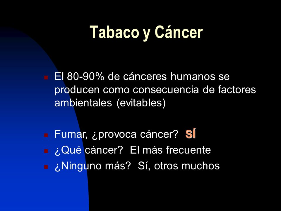 Tabaco y CáncerEl 80-90% de cánceres humanos se producen como consecuencia de factores ambientales (evitables)