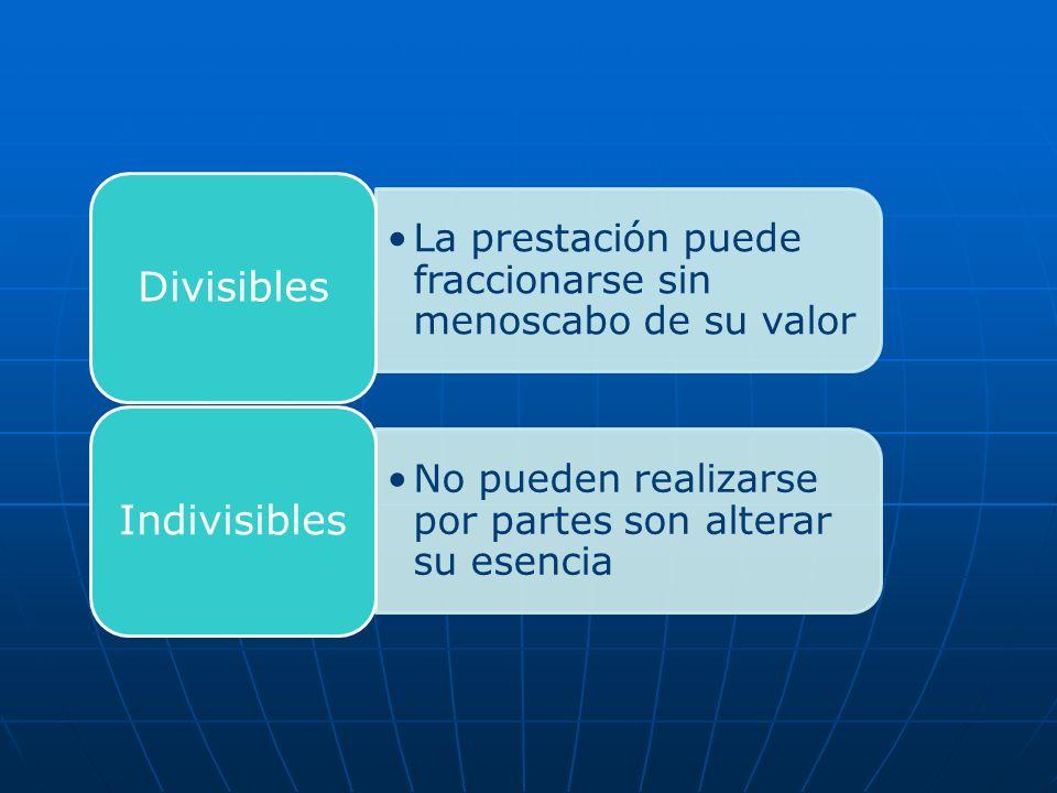 Divisibles La prestación puede fraccionarse sin menoscabo de su valor.