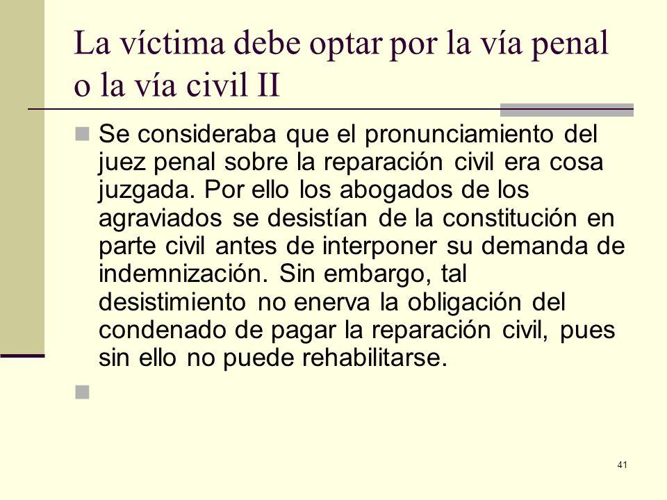 La víctima debe optar por la vía penal o la vía civil II