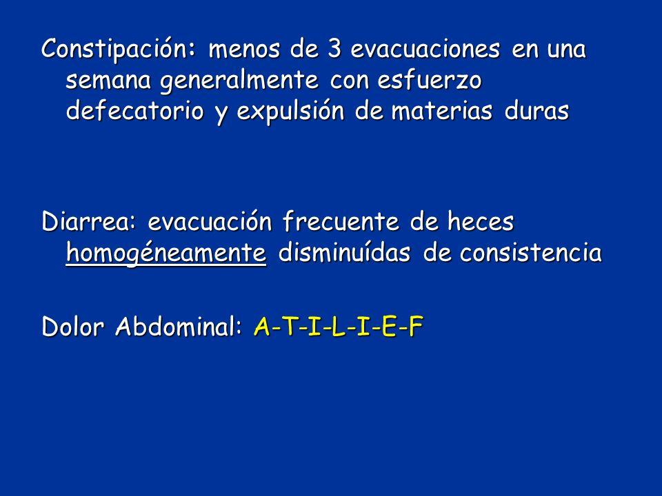 Constipación: menos de 3 evacuaciones en una semana generalmente con esfuerzo defecatorio y expulsión de materias duras