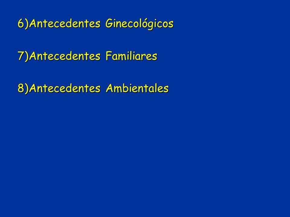 6)Antecedentes Ginecológicos 7)Antecedentes Familiares