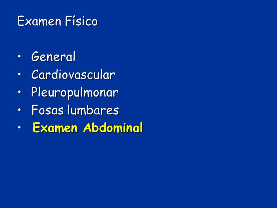 Examen Físico General Cardiovascular Pleuropulmonar Fosas lumbares Examen Abdominal