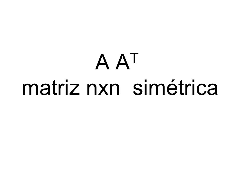 A AT matriz nxn simétrica