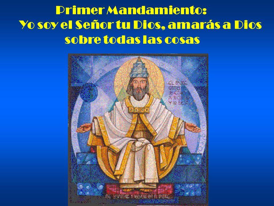 Primer Mandamiento: Yo soy el Señor tu Dios, amarás a Dios sobre todas las cosas