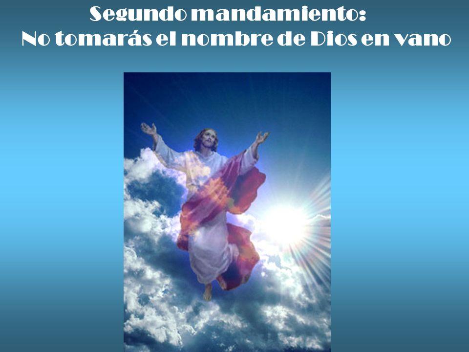 Segundo mandamiento: No tomarás el nombre de Dios en vano