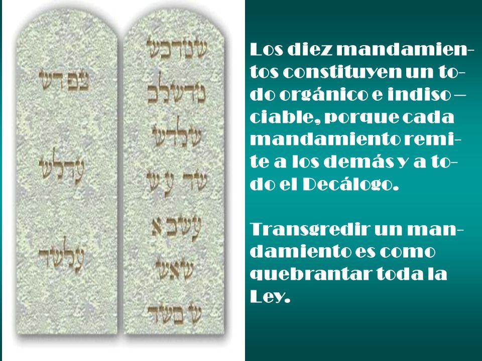 Los diez mandamien- tos constituyen un to- do orgánico e indiso – ciable, porque cada. mandamiento remi-