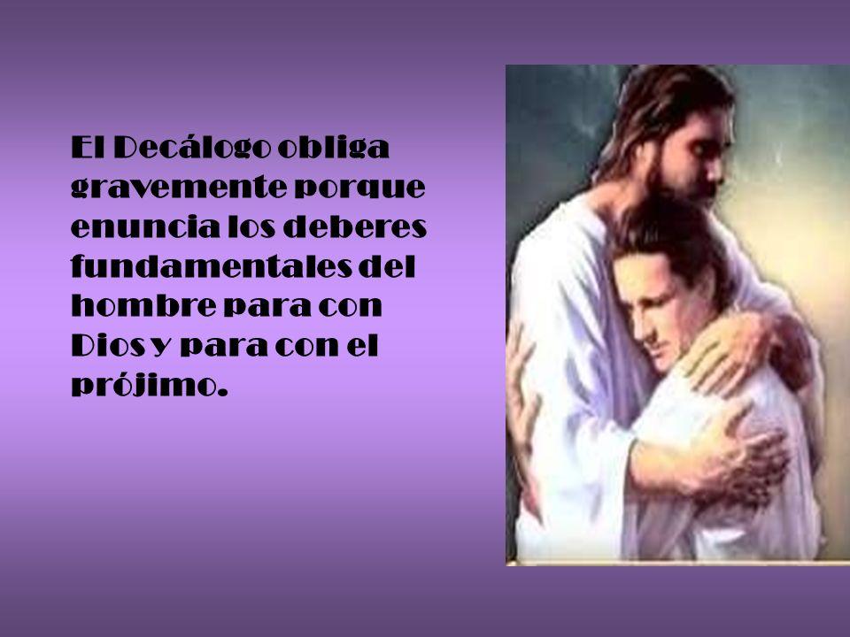 El Decálogo obliga gravemente porque. enuncia los deberes. fundamentales del. hombre para con. Dios y para con el.