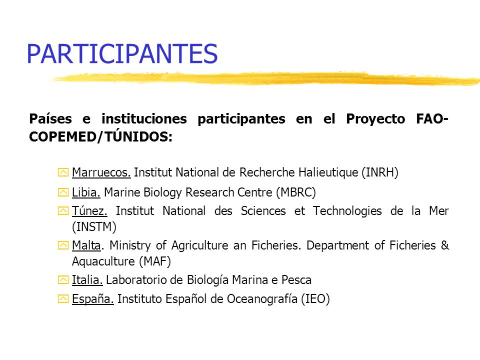 PARTICIPANTES Países e instituciones participantes en el Proyecto FAO-COPEMED/TÚNIDOS: Marruecos. Institut National de Recherche Halieutique (INRH)