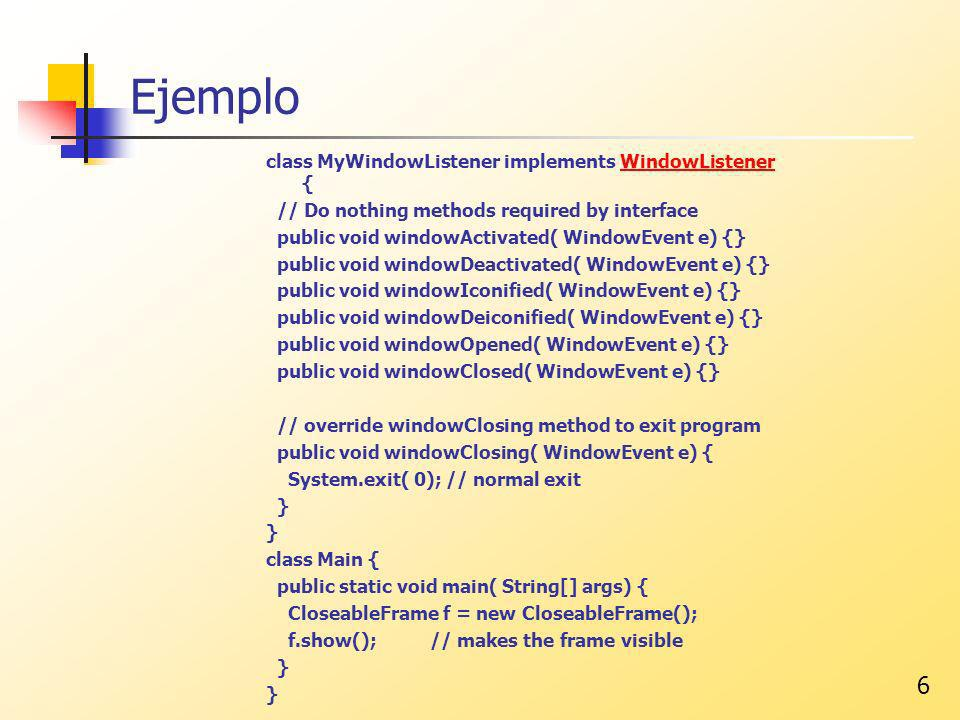 Ejemplo class MyWindowListener implements WindowListener {
