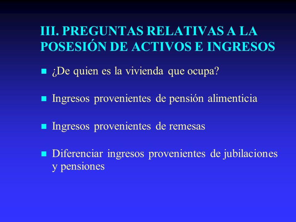 III. PREGUNTAS RELATIVAS A LA POSESIÓN DE ACTIVOS E INGRESOS