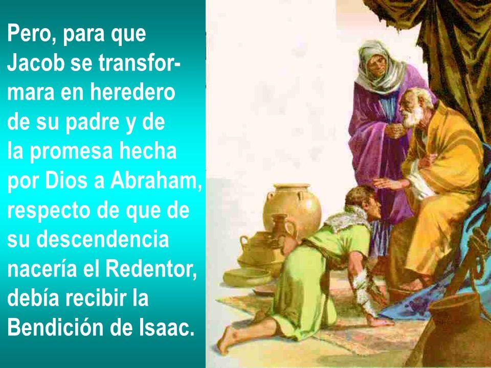 Pero, para queJacob se transfor- mara en heredero. de su padre y de. la promesa hecha. por Dios a Abraham,