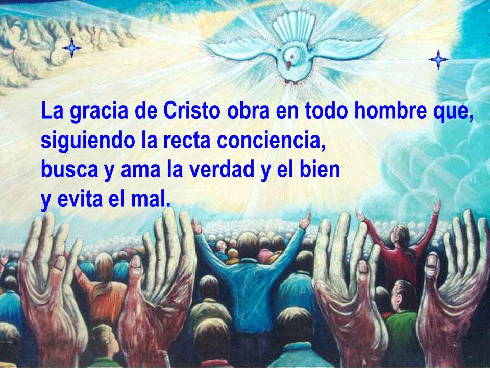 La gracia de Cristo obra en todo hombre que,