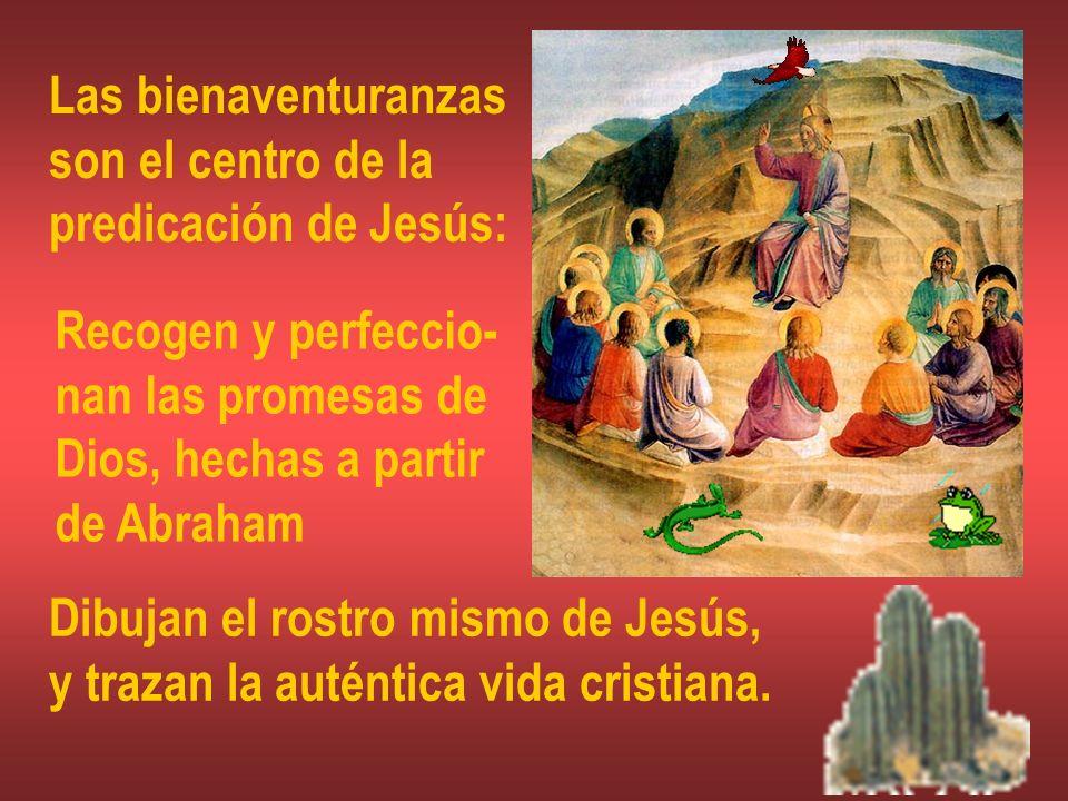 Las bienaventuranzasson el centro de la. predicación de Jesús: Recogen y perfeccio- nan las promesas de.