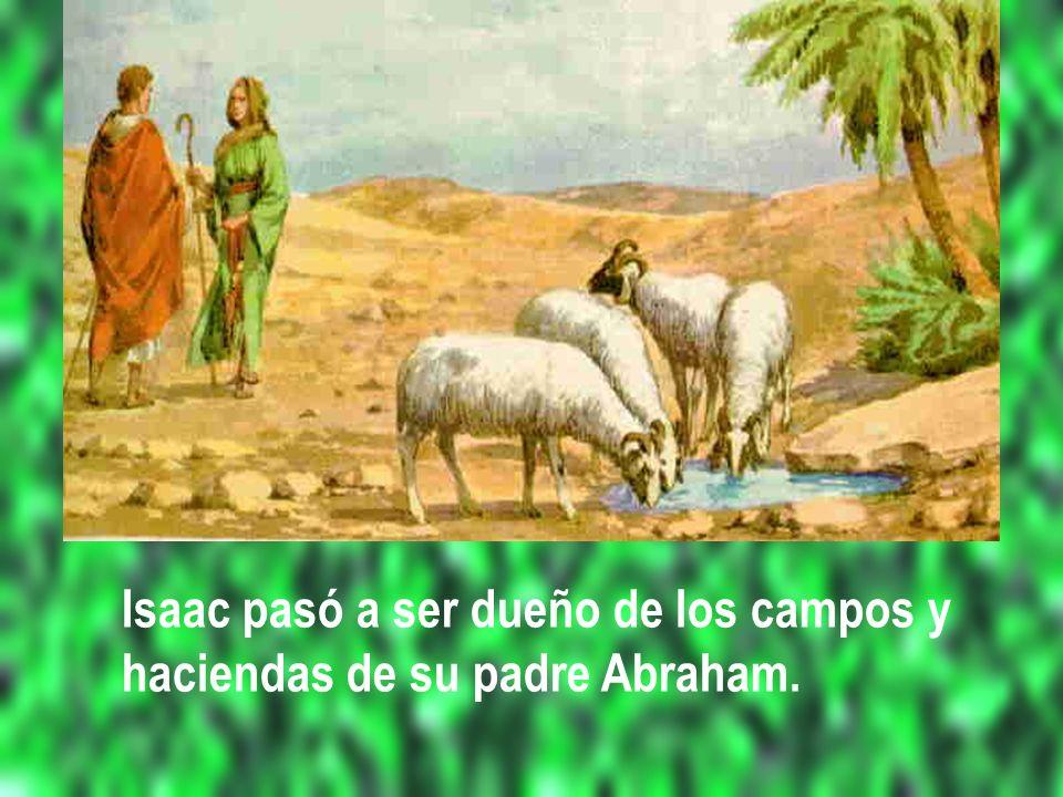 Isaac pasó a ser dueño de los campos y