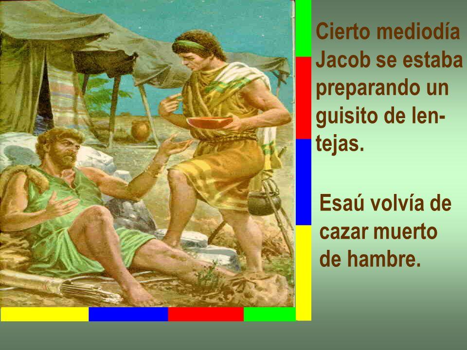 Cierto mediodía Jacob se estaba. preparando un. guisito de len- tejas. Esaú volvía de. cazar muerto.