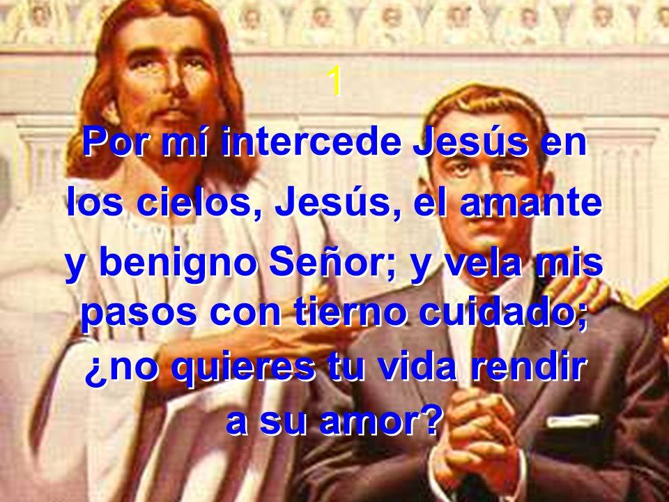 Por mí intercede Jesús en los cielos, Jesús, el amante