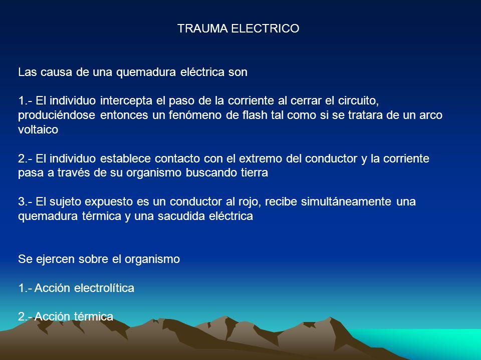 TRAUMA ELECTRICO Las causa de una quemadura eléctrica son.