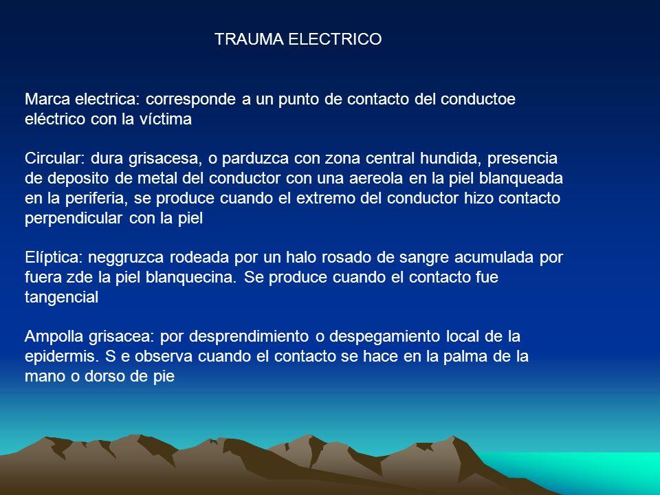 TRAUMA ELECTRICO Marca electrica: corresponde a un punto de contacto del conductoe eléctrico con la víctima.