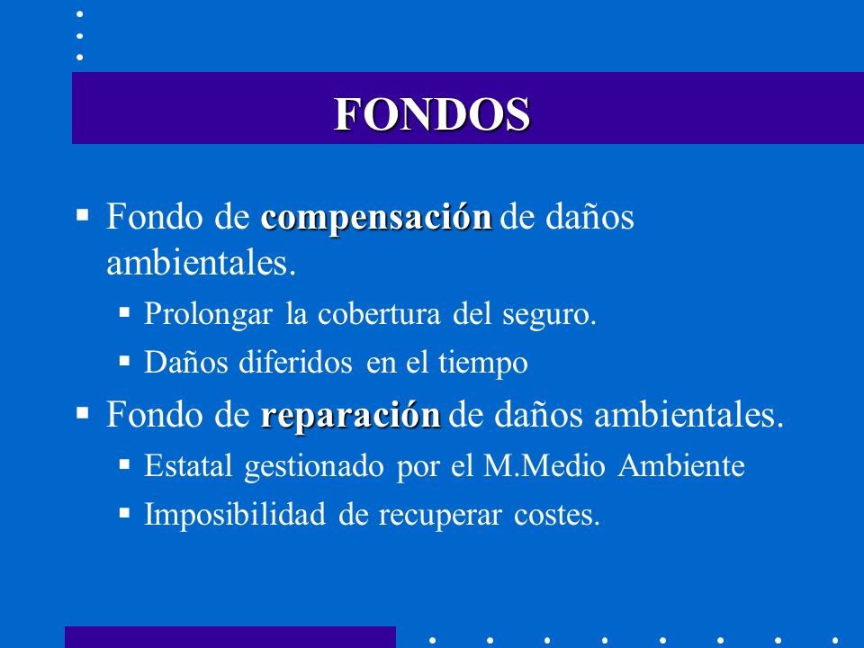 FONDOS Fondo de compensación de daños ambientales.