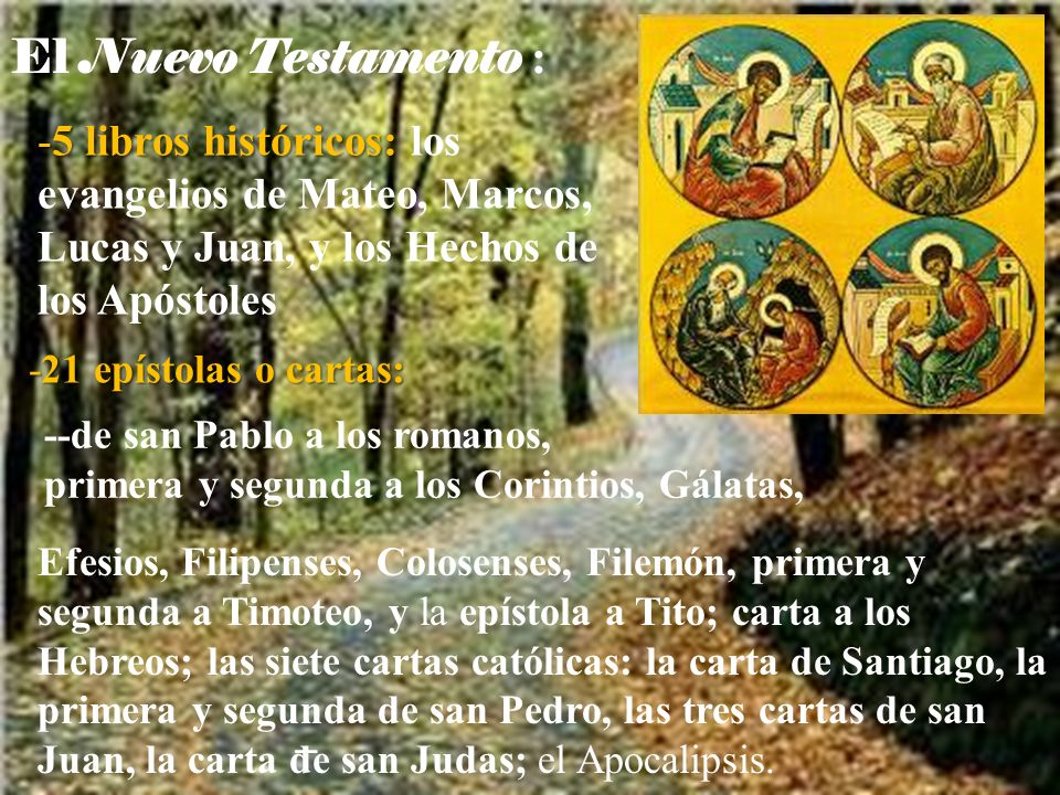 El Nuevo Testamento : 5 libros históricos: los evangelios de Mateo, Marcos, Lucas y Juan, y los Hechos de los Apóstoles.