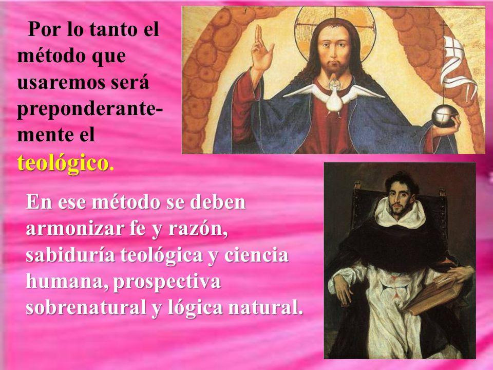 Por lo tanto el método que usaremos será preponderante-mente el teológico.