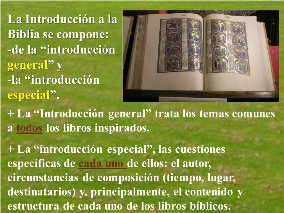 La Introducción a la Biblia se compone: -de la introducción general y -la introducción especial .