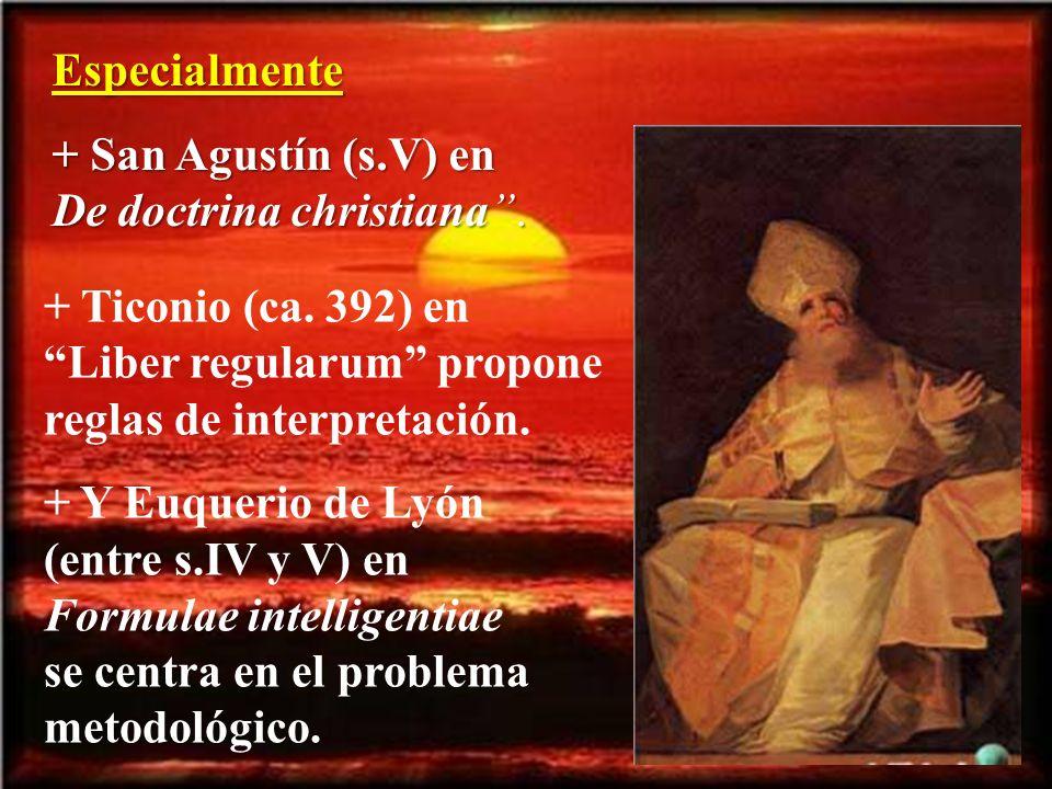 Especialmente + San Agustín (s.V) en De doctrina christiana . + Ticonio (ca. 392) en Liber regularum propone reglas de interpretación.