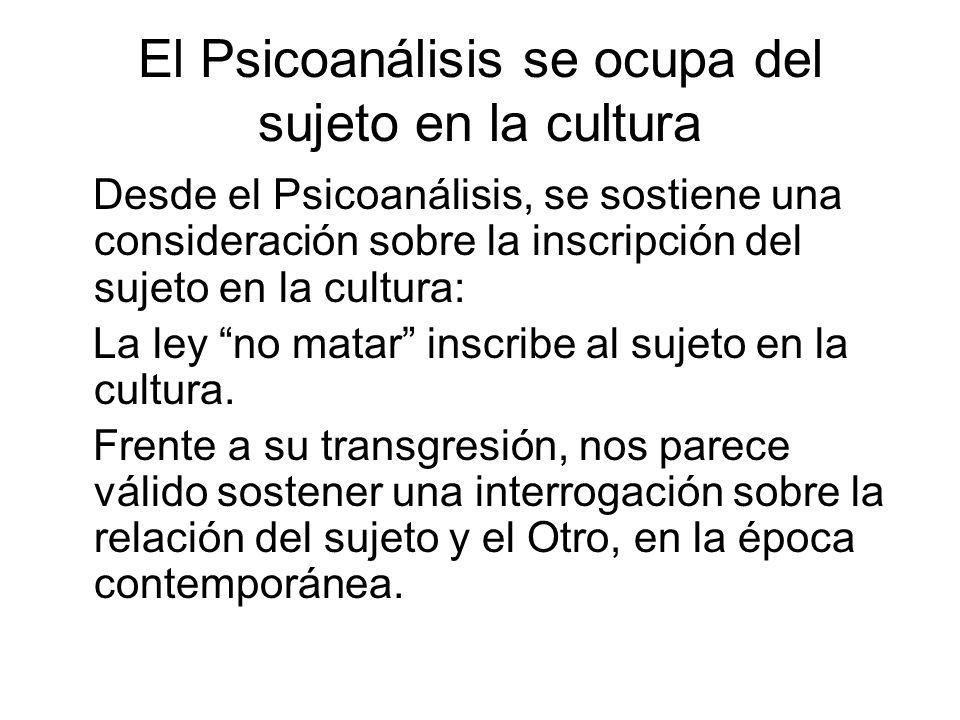 El Psicoanálisis se ocupa del sujeto en la cultura